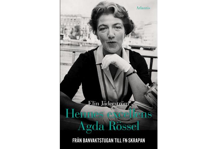 Hennes excellens Agda Rössel: Från banvaktstugan till FN-skrapan
